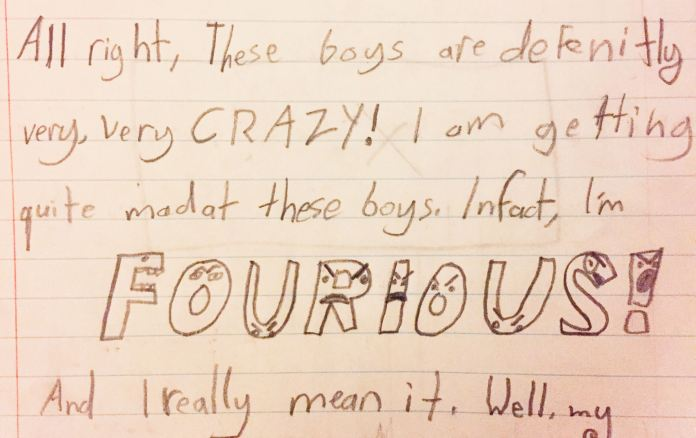 Photo of old journal saying 'All right, these boys are definitely very very CRAZY! I am getting quite mad at these boys. In fact I'm FURIOUS! And I really mean it'. Furious is spelled wrong and all the letters have little faces.